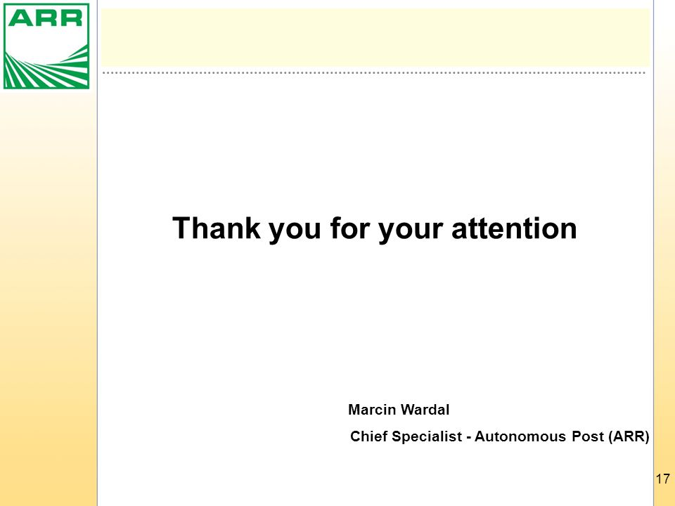 17 Thank you for your attention Marcin Wardal Chief Specialist - Autonomous Post (ARR)