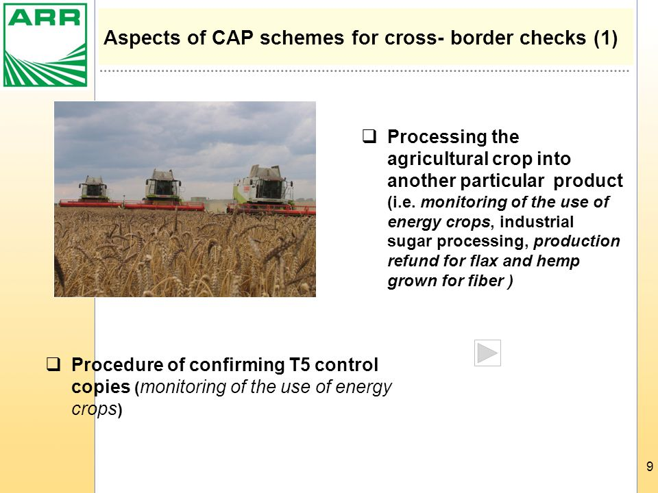 9 Aspects of CAP schemes for cross- border checks (1)  Processing the agricultural crop into another particular product (i.e.