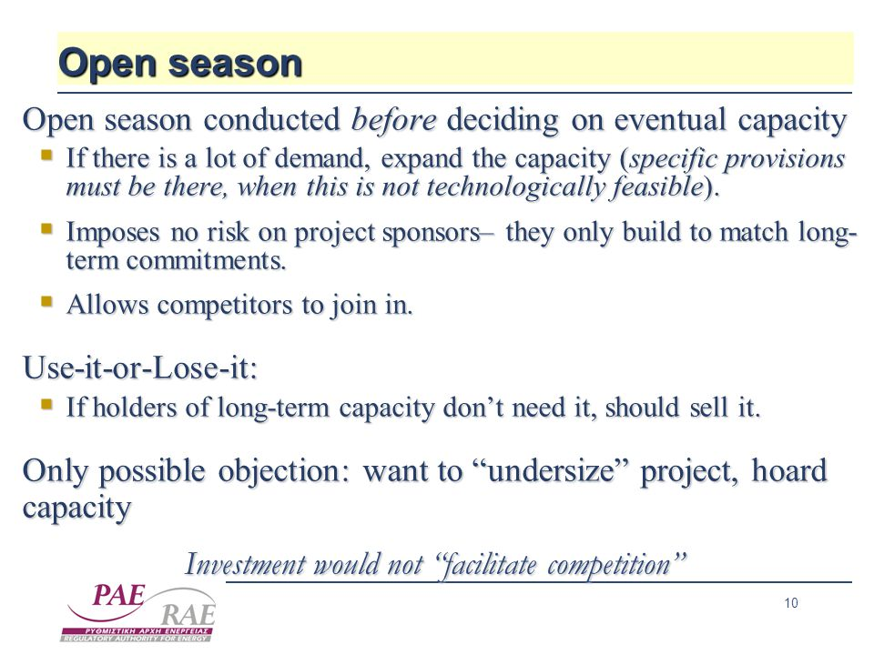 10 Open season Open season conducted before deciding on eventual capacity Open season conducted before deciding on eventual capacity  If there is a lot of demand, expand the capacity (specific provisions must be there, when this is not technologically feasible).