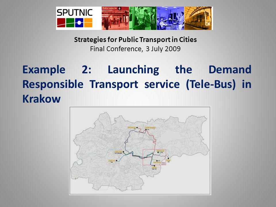 Strategies for Public Transport in Cities Final Conference, 3 July 2009 Example 2: Launching the Demand Responsible Transport service (Tele-Bus) in Krakow