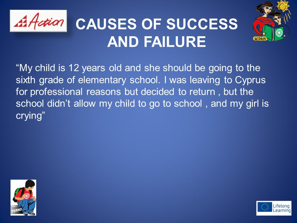 CAUSES OF SUCCESS AND FAILURE My child is 12 years old and she should be going to the sixth grade of elementary school.
