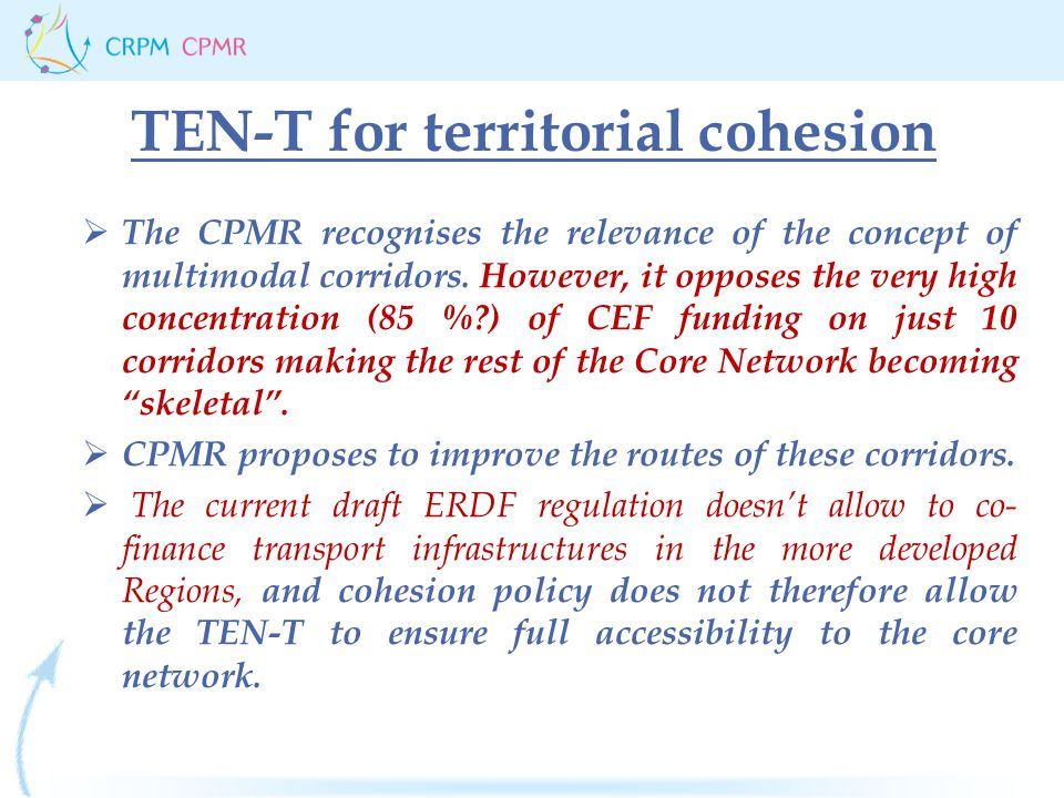 TEN-T for territorial cohesion  The CPMR recognises the relevance of the concept of multimodal corridors.