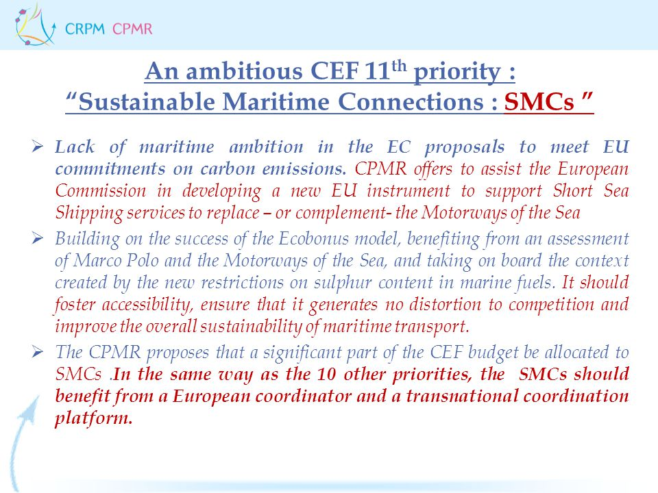 An ambitious CEF 11 th priority : Sustainable Maritime Connections : SMCs  Lack of maritime ambition in the EC proposals to meet EU commitments on carbon emissions.