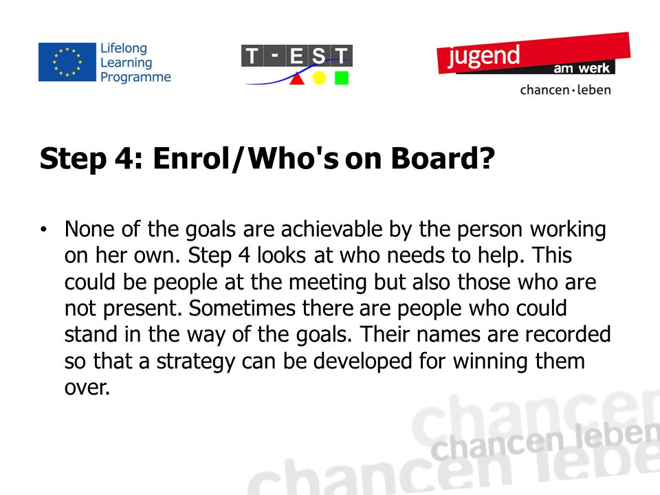 Step 4: Enrol/Who s on Board. None of the goals are achievable by the person working on her own.
