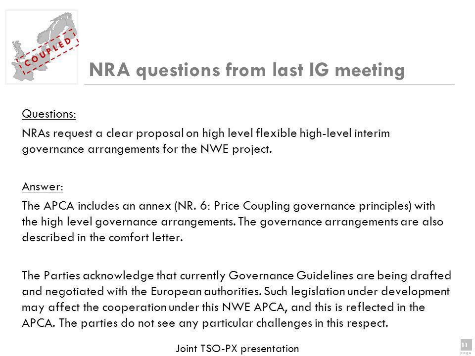 11 page 11 page C O U P L E D Joint TSO-PX presentation NRA questions from last IG meeting Questions: NRAs request a clear proposal on high level flexible high-level interim governance arrangements for the NWE project.