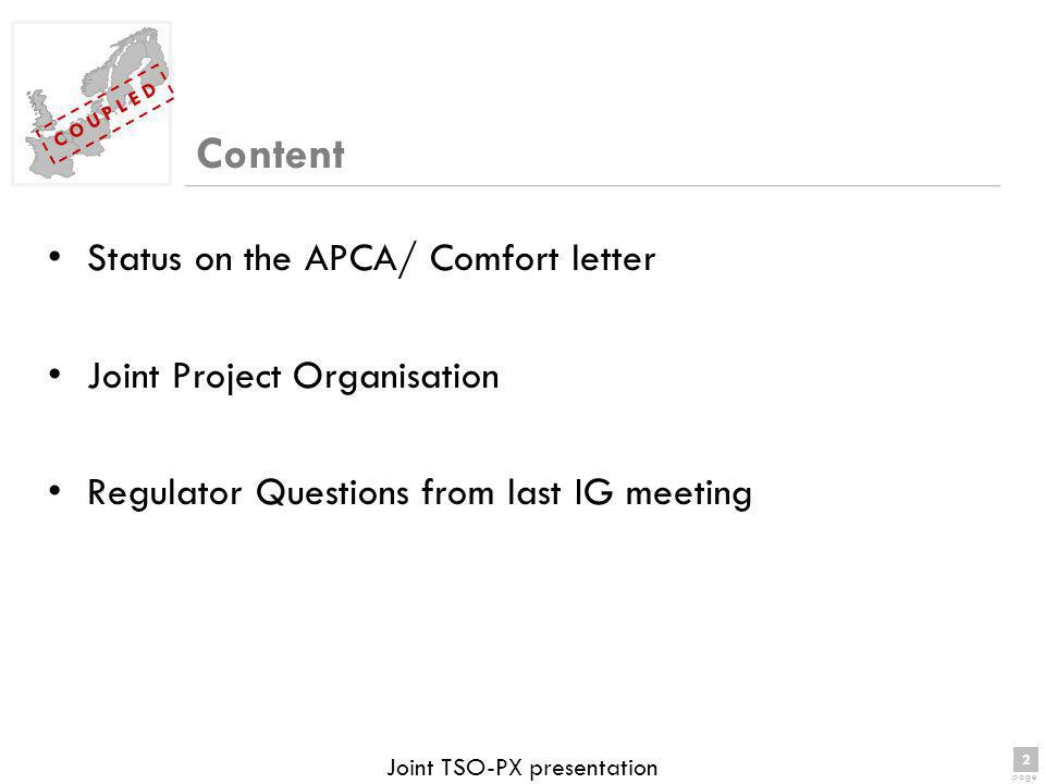 2 page 2 C O U P L E D Joint TSO-PX presentation Content Status on the APCA/ Comfort letter Joint Project Organisation Regulator Questions from last IG meeting