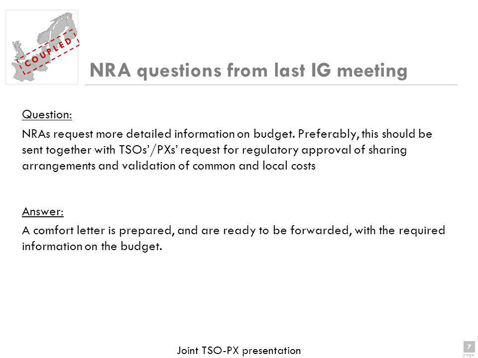 7 page 7 C O U P L E D Joint TSO-PX presentation NRA questions from last IG meeting Question: NRAs request more detailed information on budget.