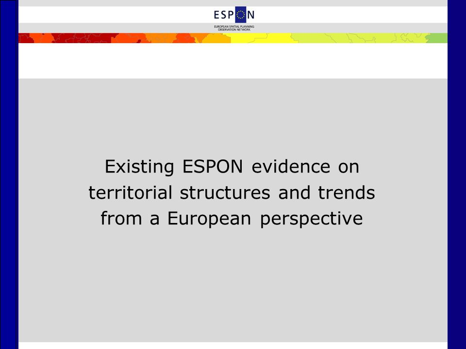 Existing ESPON evidence on territorial structures and trends from a European perspective