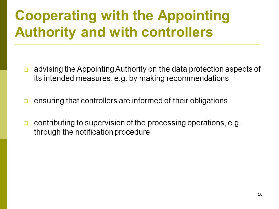 10 Cooperating with the Appointing Authority and with controllers  advising the Appointing Authority on the data protection aspects of its intended measures, e.g.