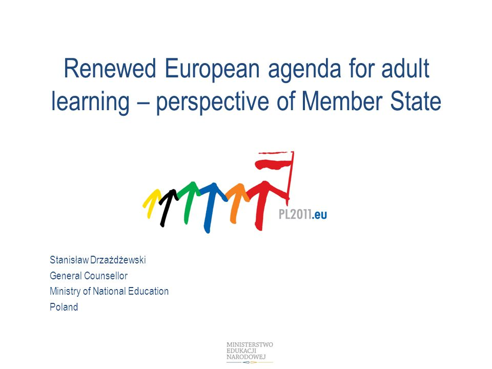 Renewed European agenda for adult learning – perspective of Member State Stanisław Drzażdżewski General Counsellor Ministry of National Education Poland