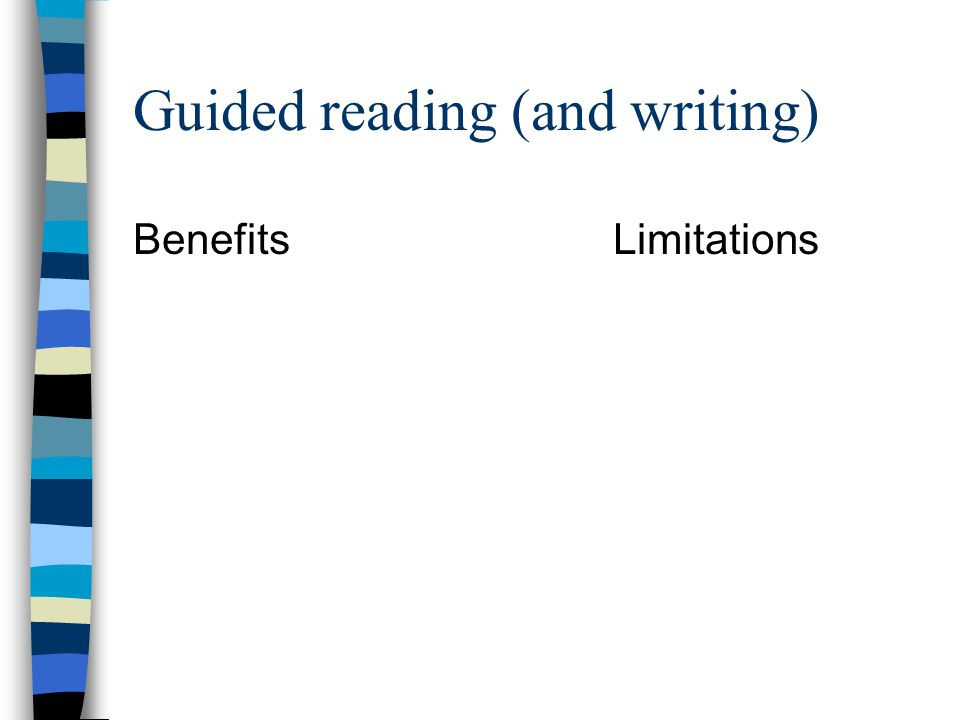 Guided reading (and writing) BenefitsLimitations