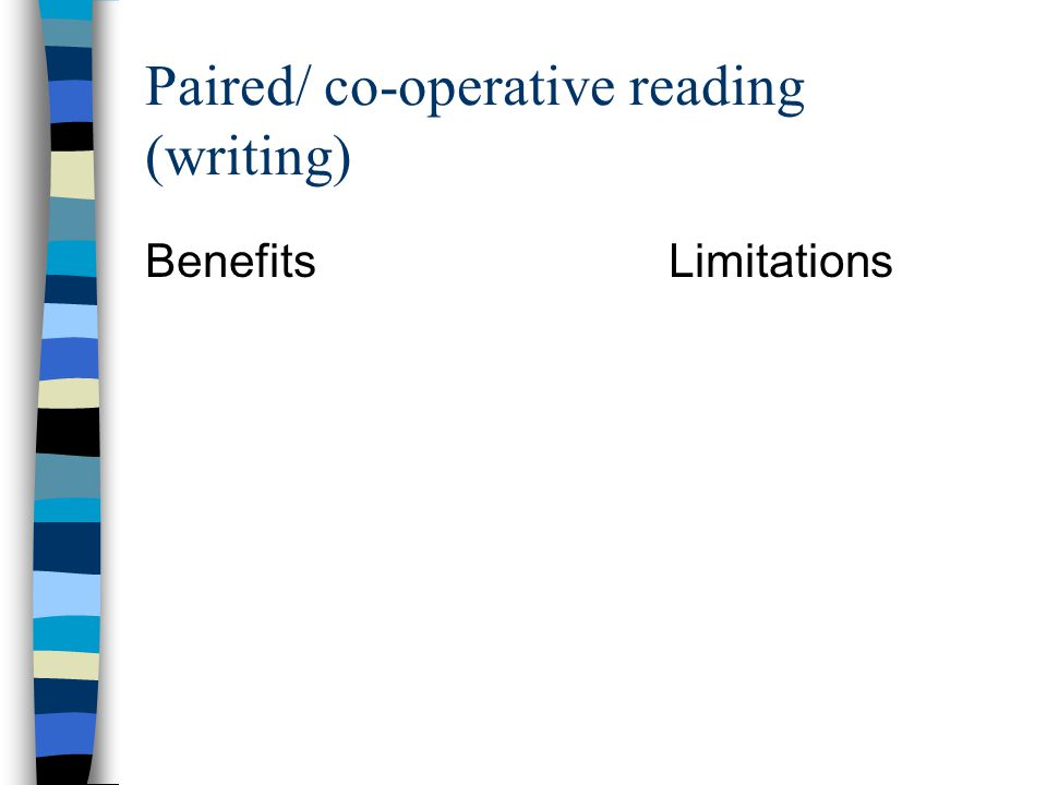 Paired/ co-operative reading (writing) BenefitsLimitations