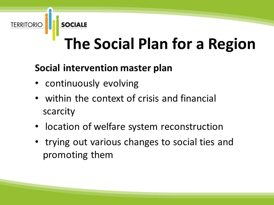 The Social Plan for a Region Social intervention master plan continuously evolving within the context of crisis and financial scarcity location of welfare system reconstruction trying out various changes to social ties and promoting them