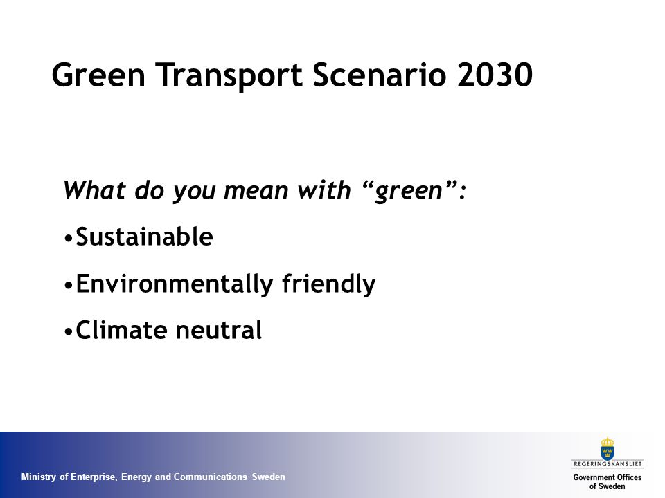 Green Transport Scenario 2030 What do you mean with green : Sustainable Environmentally friendly Climate neutral