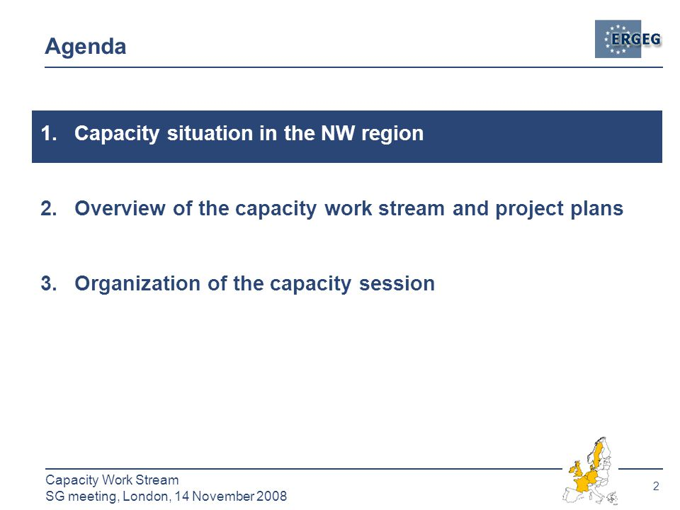 2 Capacity Work Stream SG meeting, London, 14 November 2008 Agenda 1.Capacity situation in the NW region 2.Overview of the capacity work stream and project plans 3.Organization of the capacity session