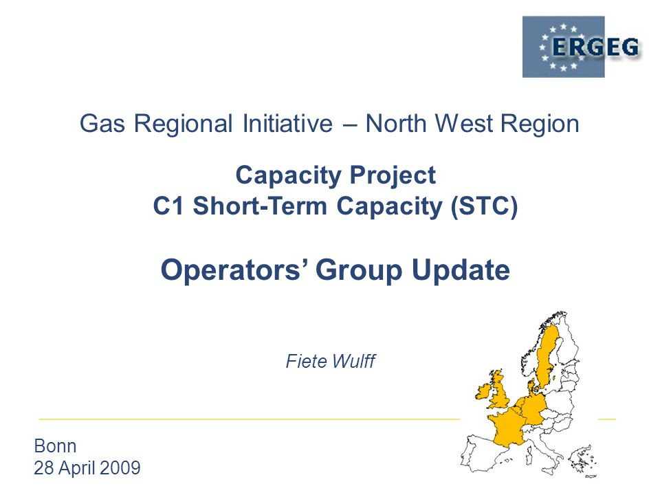 Gas Regional Initiative – North West Region Bonn 28 April 2009 Fiete Wulff Capacity Project C1 Short-Term Capacity (STC) Operators' Group Update