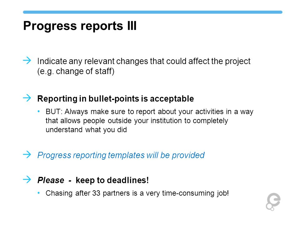 Progress reports III  Indicate any relevant changes that could affect the project (e.g.