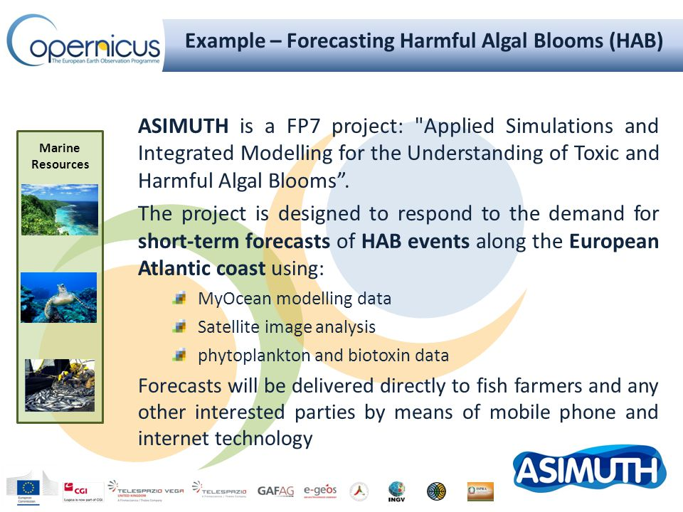 Example – Forecasting Harmful Algal Blooms (HAB) Marine Resources ASIMUTH is a FP7 project: Applied Simulations and Integrated Modelling for the Understanding of Toxic and Harmful Algal Blooms .