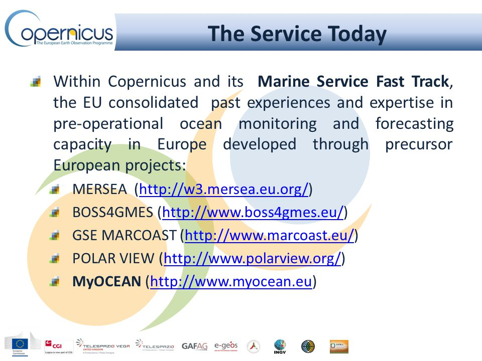 The Service Today Within Copernicus and its Marine Service Fast Track, the EU consolidated past experiences and expertise in pre-operational ocean monitoring and forecasting capacity in Europe developed through precursor European projects: MERSEA (  BOSS4GMES (  GSE MARCOAST (  POLAR VIEW (  MyOCEAN (
