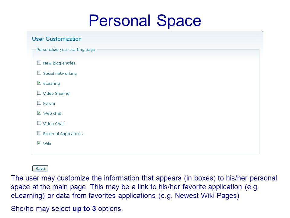 Personal Space The user may customize the information that appears (in boxes) to his/her personal space at the main page.