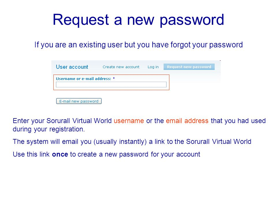 Request a new password If you are an existing user but you have forgot your password Enter your Sorurall Virtual World username or the  address that you had used during your registration.