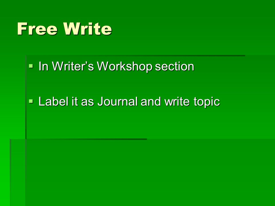 Free Write  In Writer's Workshop section  Label it as Journal and write topic