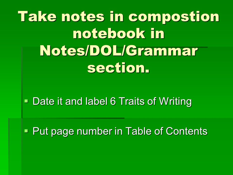 Take notes in compostion notebook in Notes/DOL/Grammar section.
