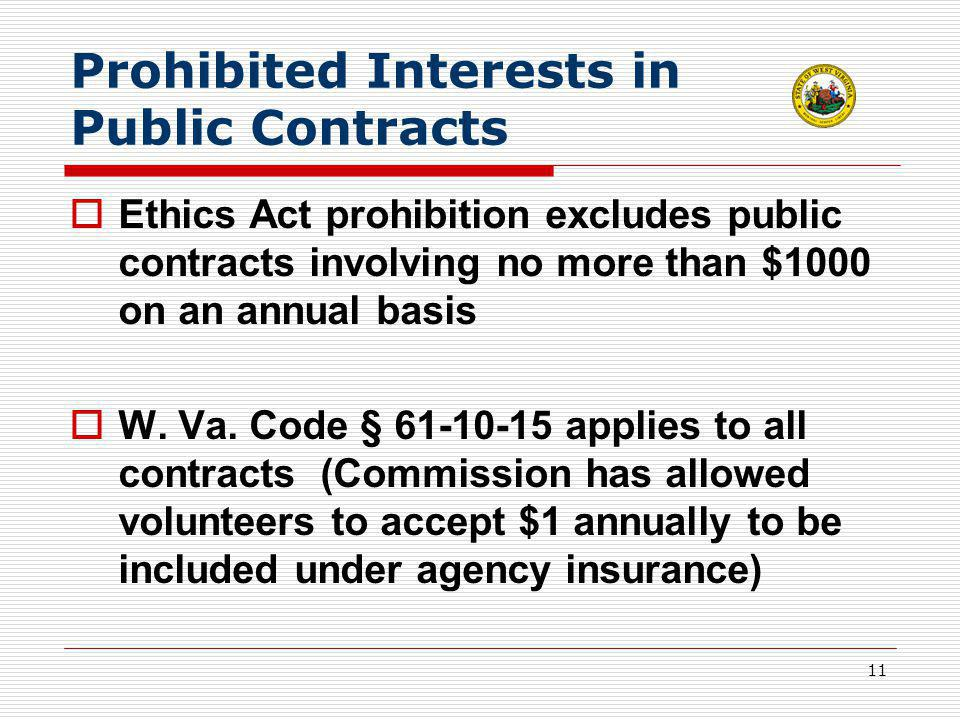 11 Prohibited Interests in Public Contracts  Ethics Act prohibition excludes public contracts involving no more than $1000 on an annual basis  W.