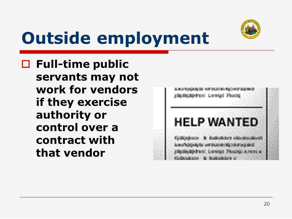 20 Outside employment  Full-time public servants may not work for vendors if they exercise authority or control over a contract with that vendor