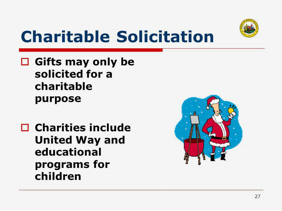 27 Charitable Solicitation  Gifts may only be solicited for a charitable purpose  Charities include United Way and educational programs for children