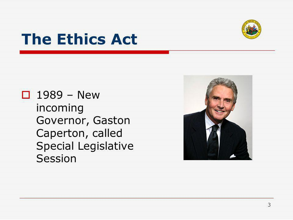 3 The Ethics Act  1989 – New incoming Governor, Gaston Caperton, called Special Legislative Session