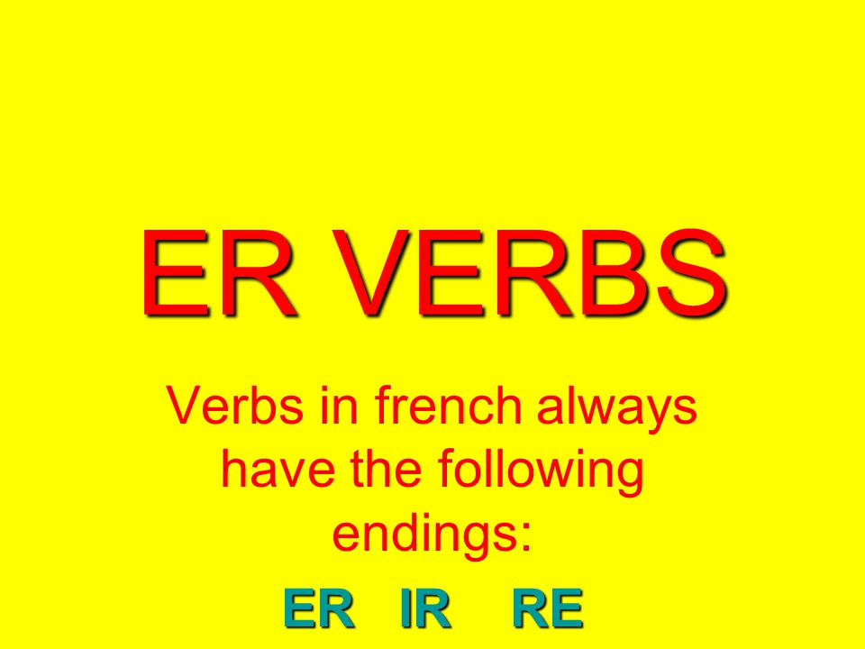 1 er verbs verbs in french always have the following endings er ir re