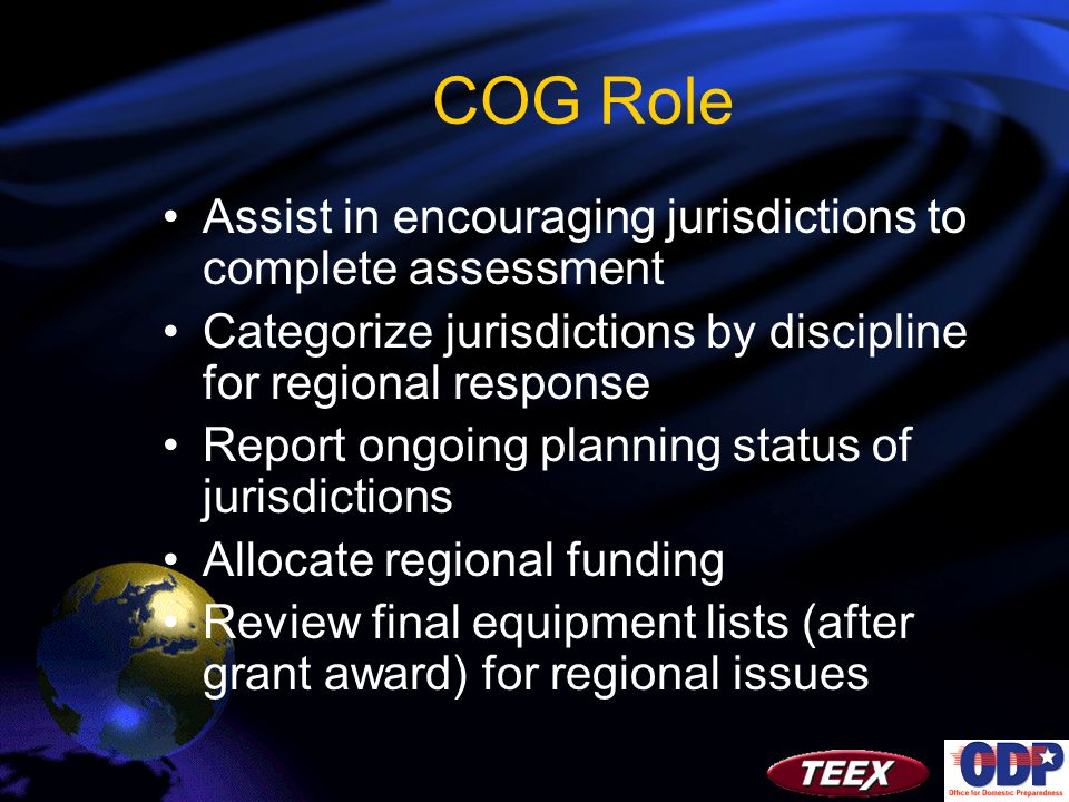 COG Role Assist in encouraging jurisdictions to complete assessment Categorize jurisdictions by discipline for regional response Report ongoing planning status of jurisdictions Allocate regional funding Review final equipment lists (after grant award) for regional issues