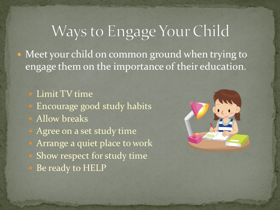 Meet your child on common ground when trying to engage them on the importance of their education.