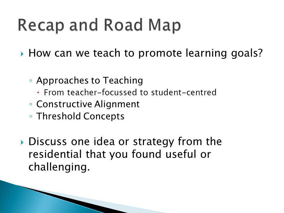  How can we teach to promote learning goals.