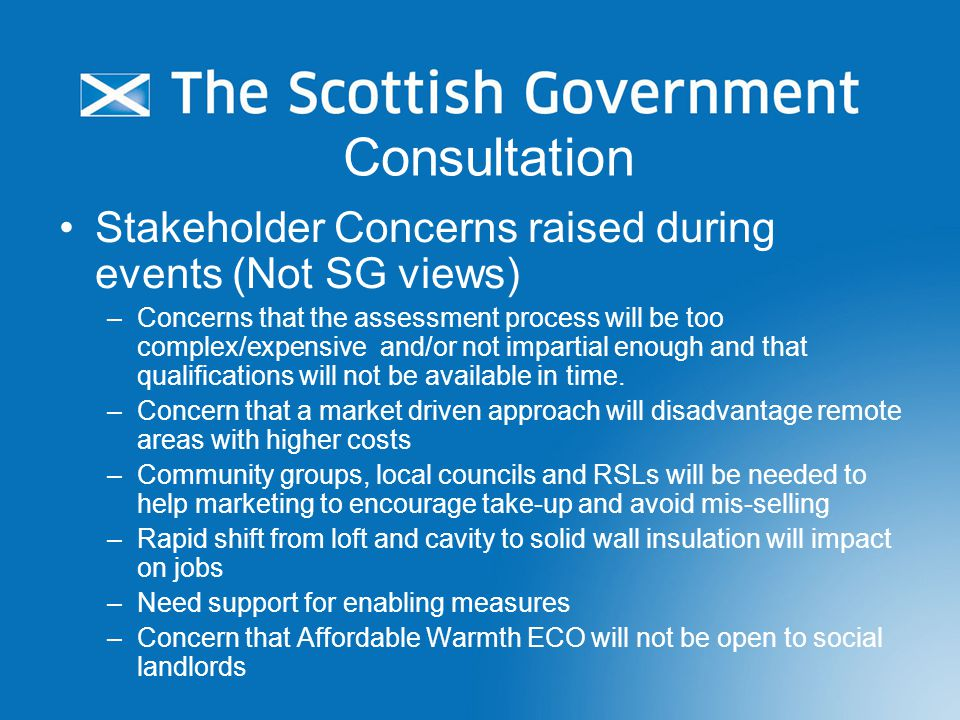 Consultation Stakeholder Concerns raised during events (Not SG views) –Concerns that the assessment process will be too complex/expensive and/or not impartial enough and that qualifications will not be available in time.