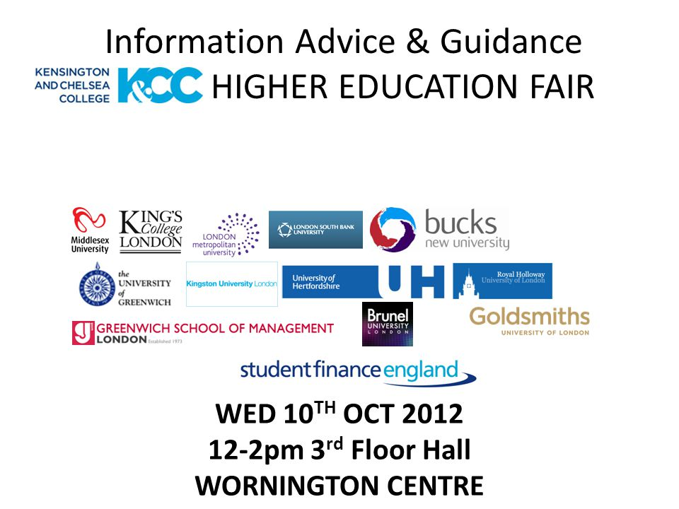 Information Advice & Guidance HIGHER EDUCATION FAIR WED 10 TH OCT pm 3 rd Floor Hall WORNINGTON CENTRE