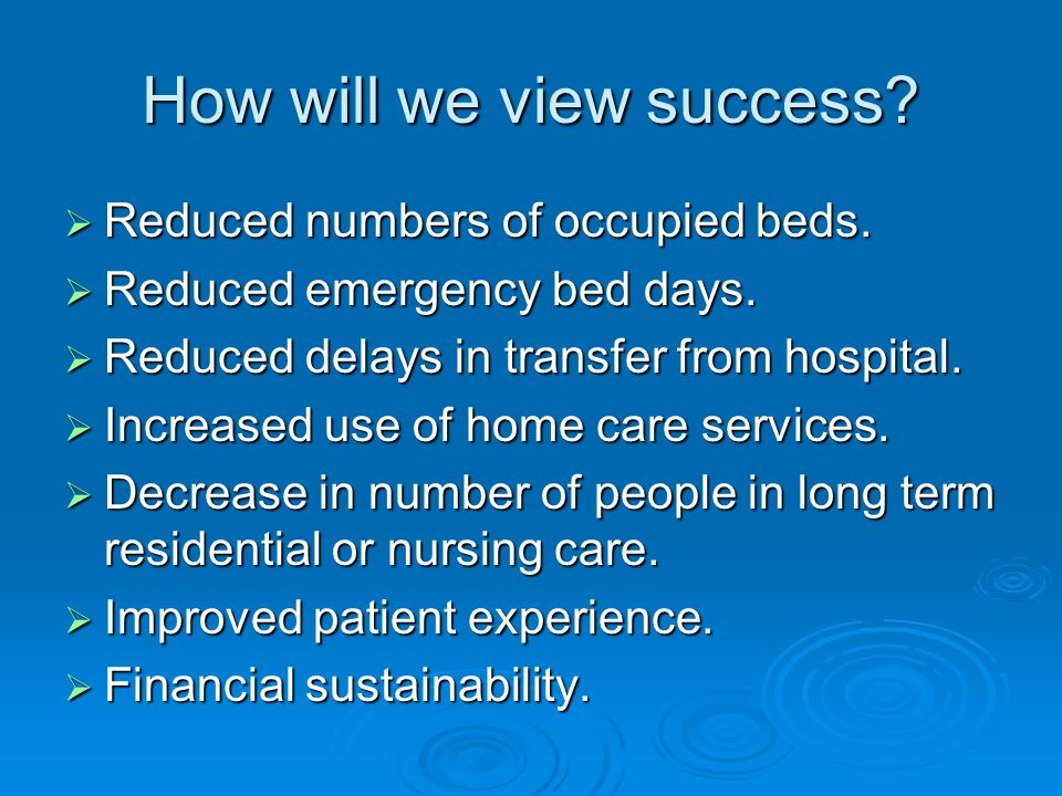 How will we view success.  Reduced numbers of occupied beds.