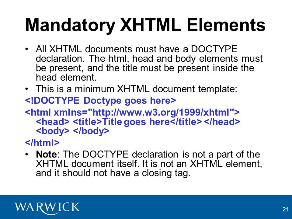 21 Mandatory XHTML Elements All XHTML documents must have a DOCTYPE declaration.