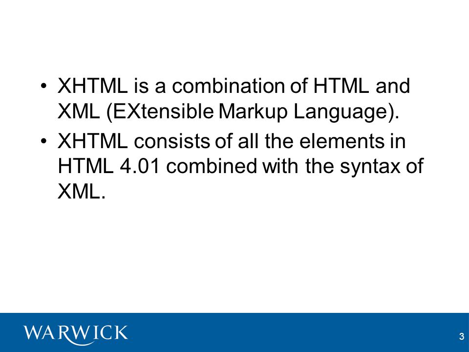3 XHTML is a combination of HTML and XML (EXtensible Markup Language).
