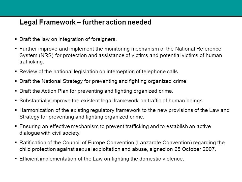 Legal Framework – further action needed  Draft the law on integration of foreigners.