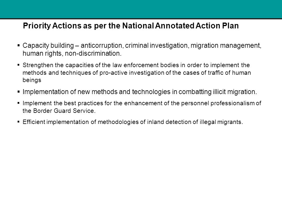 Priority Actions as per the National Annotated Action Plan  Capacity building – anticorruption, criminal investigation, migration management, human rights, non-discrimination.