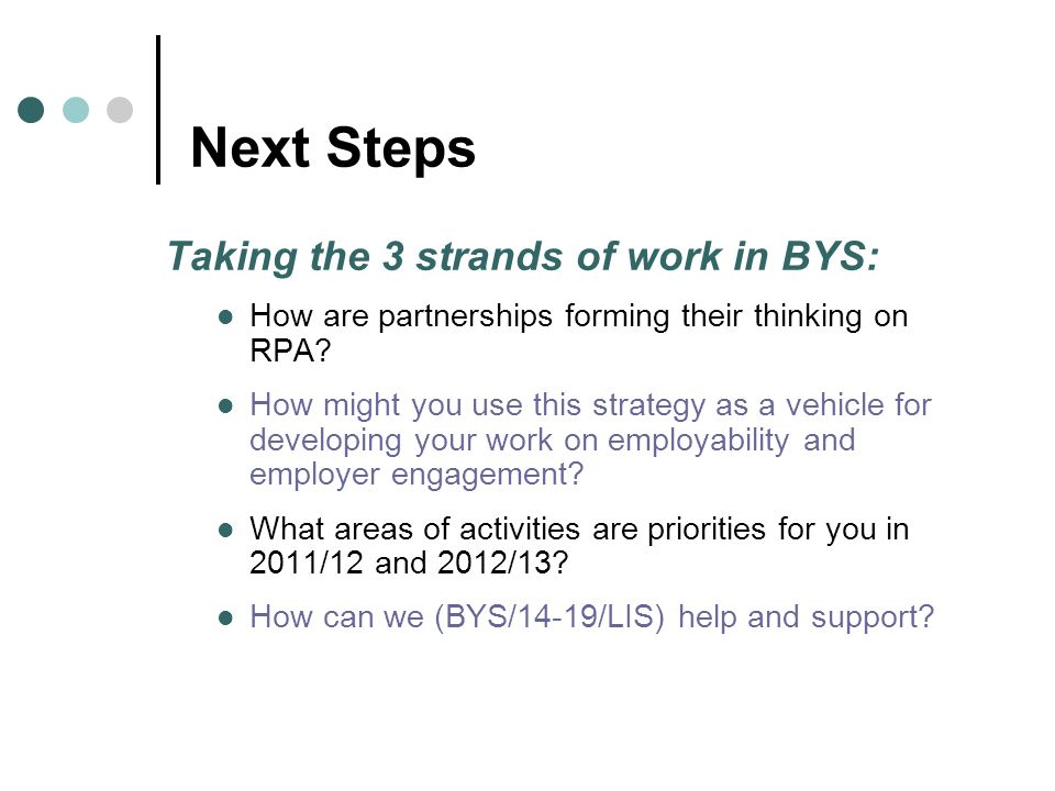 Next Steps Taking the 3 strands of work in BYS: How are partnerships forming their thinking on RPA.