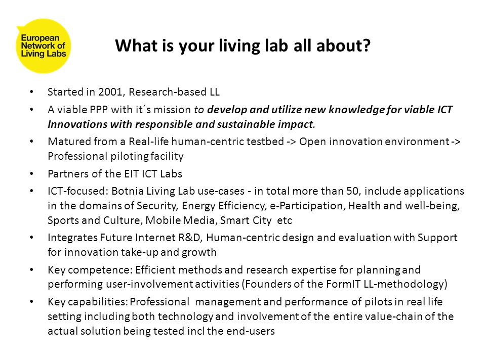 Started in 2001, Research-based LL A viable PPP with it´s mission to develop and utilize new knowledge for viable ICT Innovations with responsible and sustainable impact.