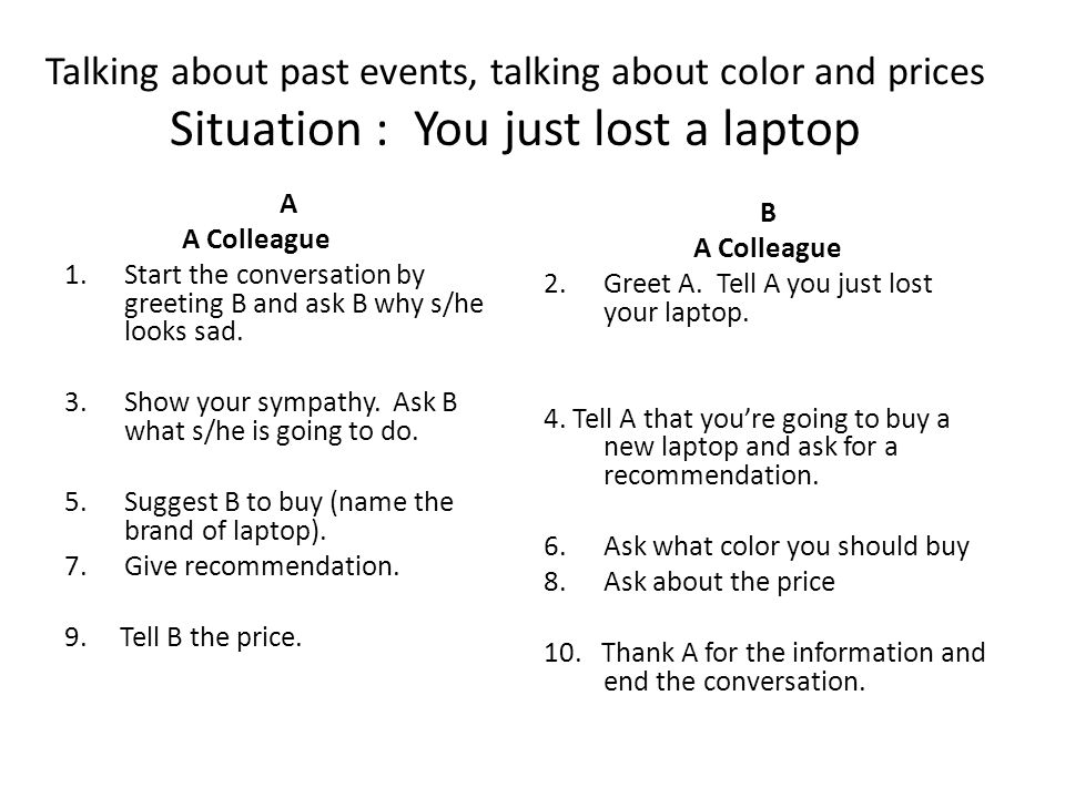 Asking for and giving personal information at an international talking about color and prices situation you just lost a laptop a a colleague 1art the conversation by greeting b and ask b why she looks sad m4hsunfo