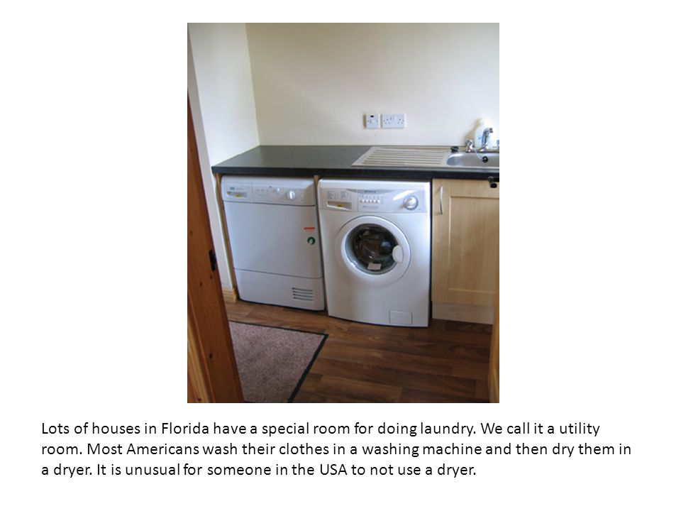 Lots of houses in Florida have a special room for doing laundry.