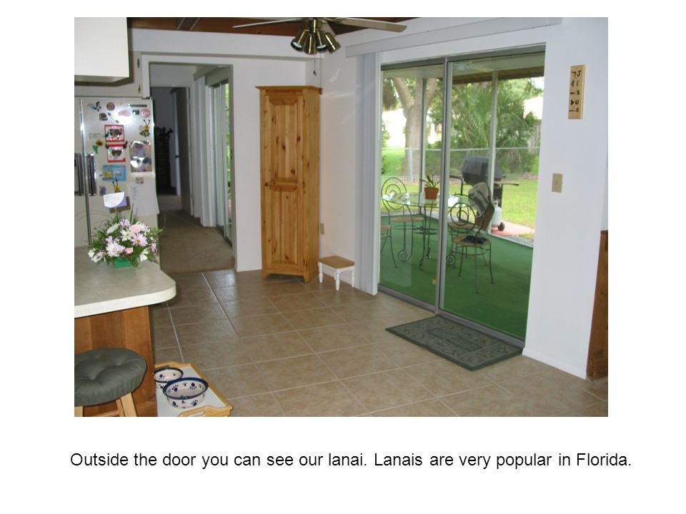 Outside the door you can see our lanai. Lanais are very popular in Florida.