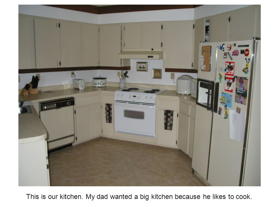 This is our kitchen. My dad wanted a big kitchen because he likes to cook.