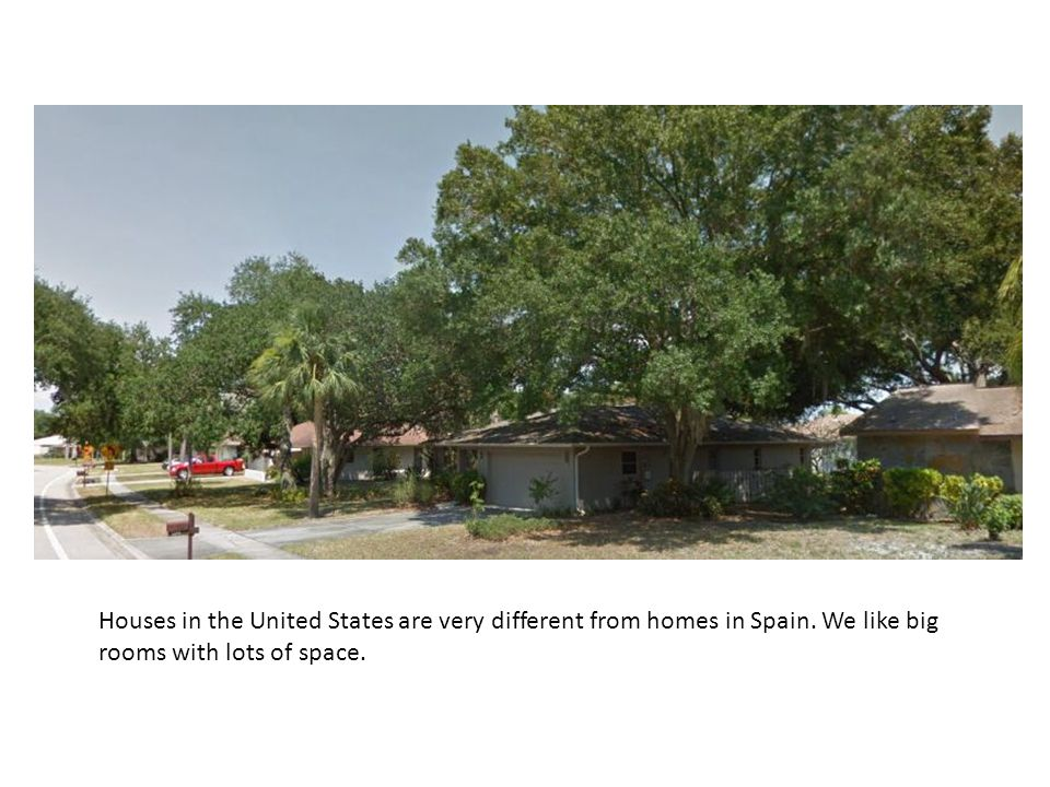 Houses in the United States are very different from homes in Spain.