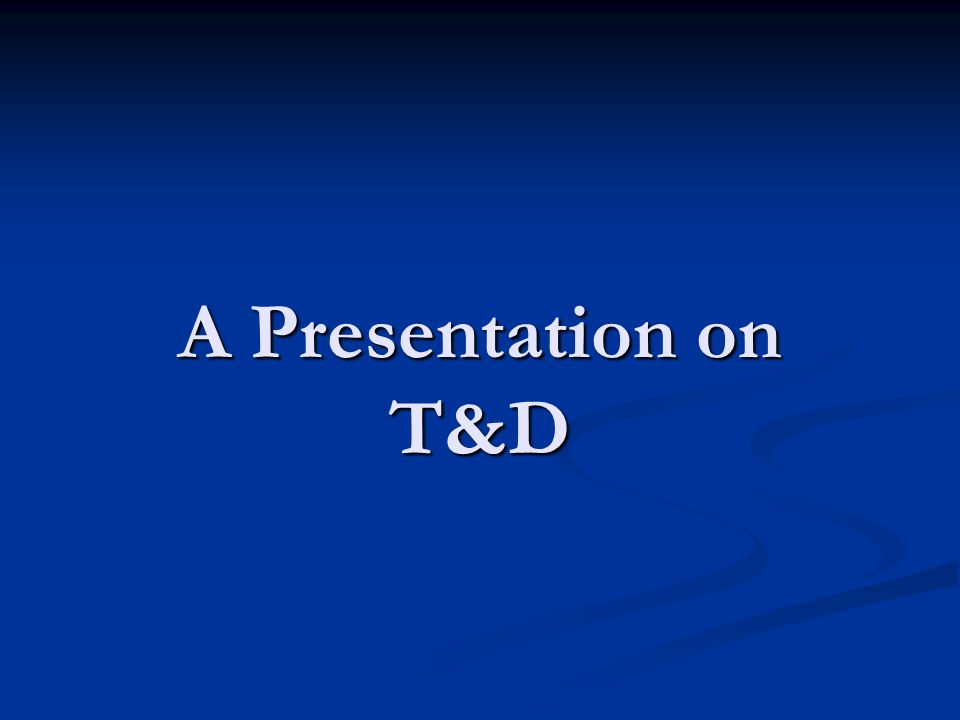 A Presentation on T&D
